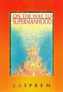 On the Way to Supermanhood by Satprem (free ebook)